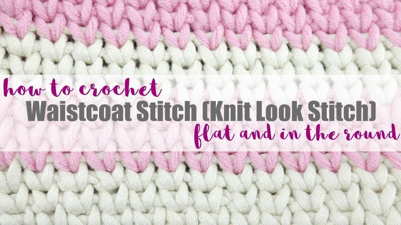 How To Crochet the Waistcoat Stitch (Knit Look), Flat + In the Round