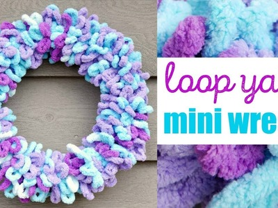 How To Make The Loop Yarn Mini Wreath