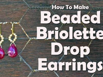 How To Make Beaded Briolette Drop Earrings: Jewelry Making Tutorial