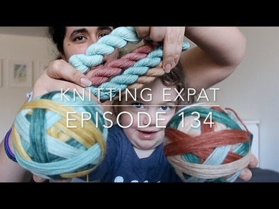 Knitting Expat - Episode 134 - All the Swatches & A Co-host!