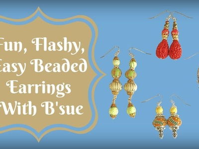 Fun, Flashy, Easy Beaded Earrings with B'sue
