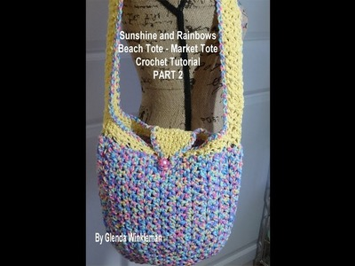 Sunshine and Rainbows Beach Bag = Market Tote - Crochet Tutorial PART 2