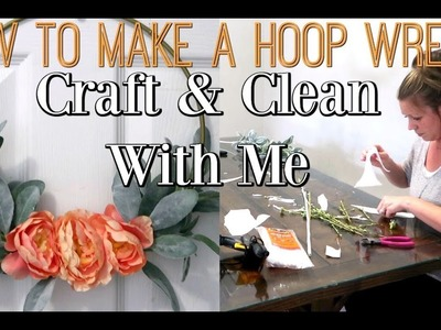CRAFT & CLEAN WITH ME 2019 | HOW TO MAKE A HOOP WREATH | DIY IDEA & SPEED CLEANING MOTIVATION