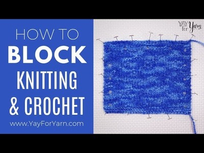 How to Block Your Knitting or Crochet | Yay For Yarn
