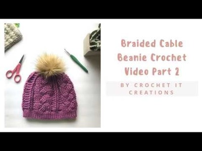 Part 2 Braided Cable Beanie Crochet Video from the Written Instructions by Crochet It Creations