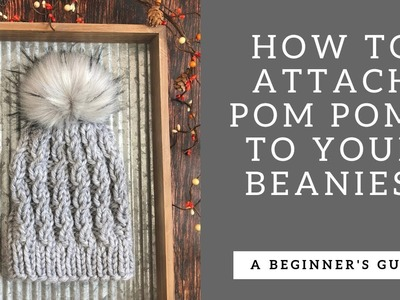 How to attach a Pom Pom to Beanies!