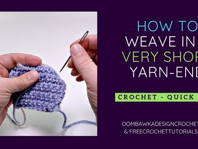 How to Weave in a Very Short Yarn End.