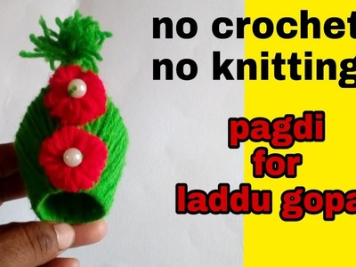 No crochet No knitting  woolen pagdi for laddu gopal. DIY very easy woolen pagdi,cap for laddu gopal