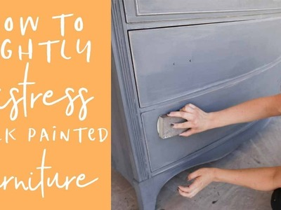How to Lightly Distress Chalk Painted Furniture