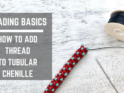 Beading Basics   How to add thread to tubular chenille