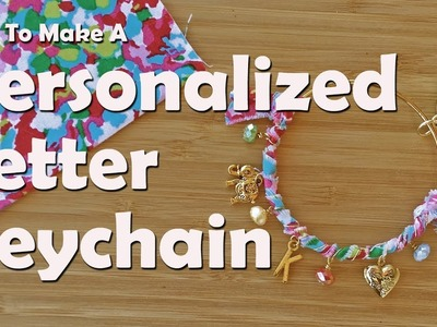 How To Make A Personalized Letter Keychain