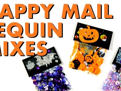 HAPPY MAIL IDEAS. Halloween Sequin Mixes and How to Package Them!