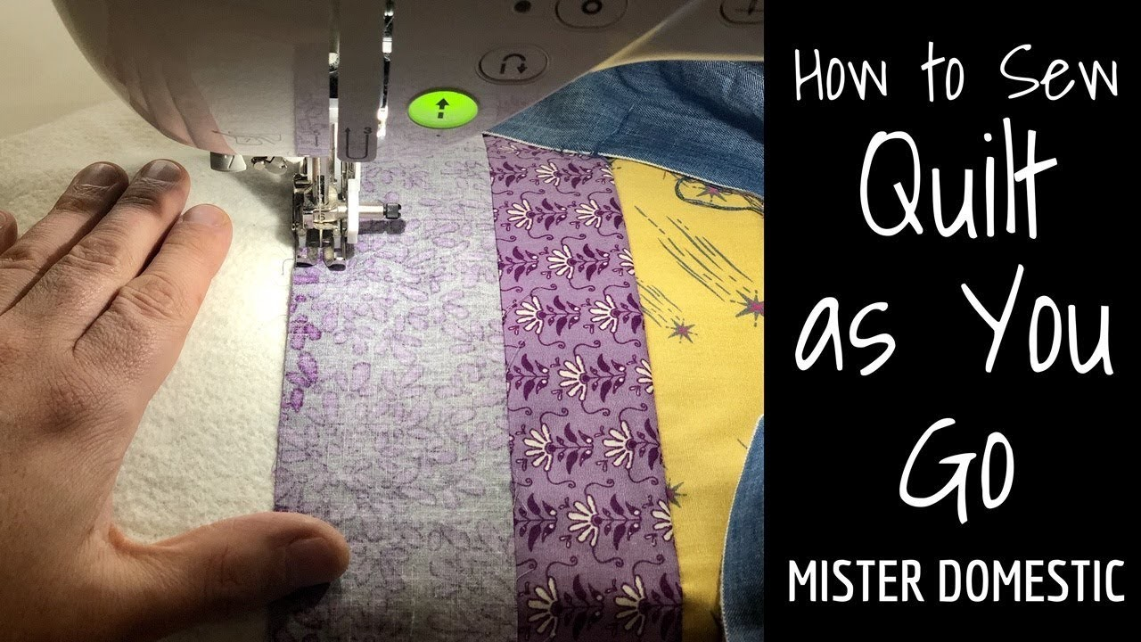 How to Sew Quilt as You Go - Beginner Friendly Quilt with Mister Domestic