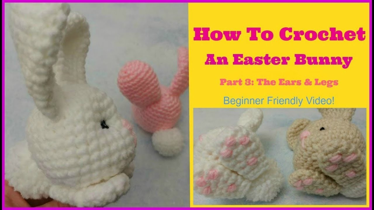 How To Crochet Easter Bunny Part 3 The Ears and Legs