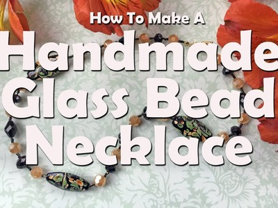 How To Make A Handmade Glass Bead Necklace: Jewelry Tutorial