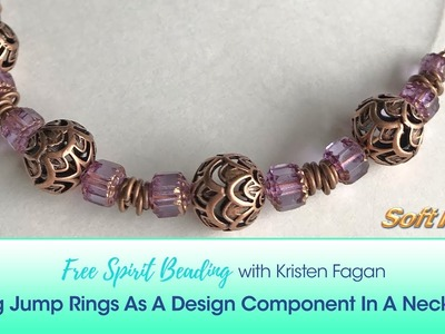 Free Spirit Beading with Kristen Fagan: Using Jump Rings As A Design Component In A Necklace