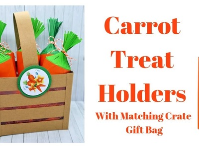 Carrot Treat Holders with Matching Crate Gift Bag | Original Design | Easter Series 2019