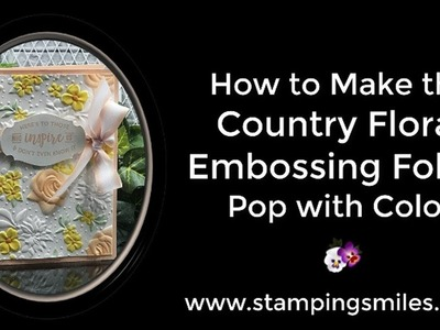 How to Make the Stampin' Up! Country Floral Embossing Folder Pop with Color!