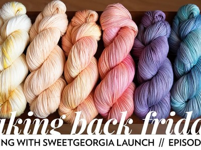 Spring with SweetGeorgia Launch. Episode 62. Taking Back Friday. a fibre arts vlog