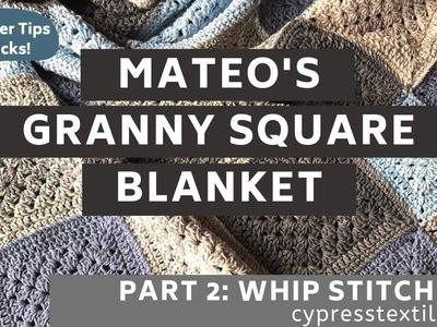 Mateo's Granny Square Blanket PART 2: Whip stitch join, with tips for neater work