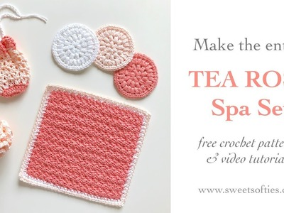 TEA ROSE SPA SET, INTRO - Free Crochet Pattern Tutorial by Sweet Softies