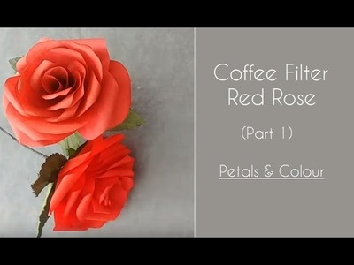 Coffee Filter Red Rose - Part 1.3 - Petals & Colour