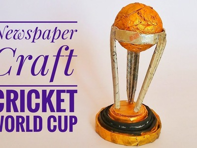 Newspaper ICC World Cup Trophy   DIY   How To Make Cricket World Cup Trophy   Summer Craft  