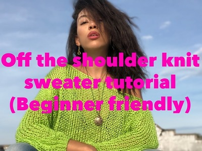 Off the shoulder knit sweater tutorial! (Beginner Friendly)