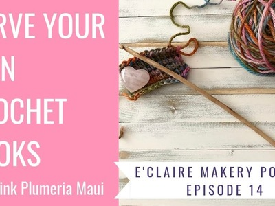 Carving Your Own Crochet Hook (feat. Pink Plumeria Maui): E'ClaireMakery Podcast Episode 14