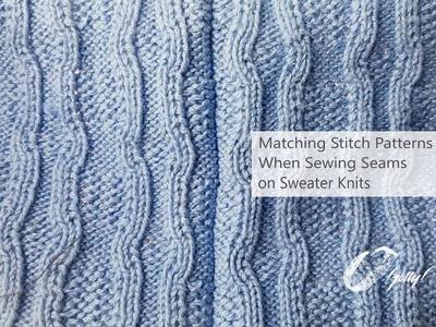 Matching Stitch Patterns When Sewing Seams on Sweater Knits