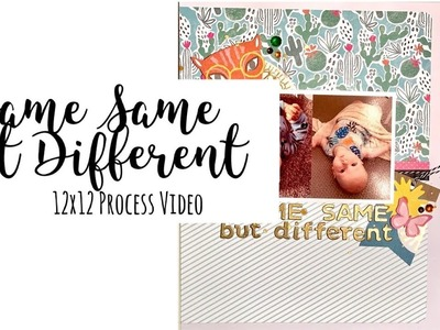 12x12 Scrapbook Process Video: Same Same but different