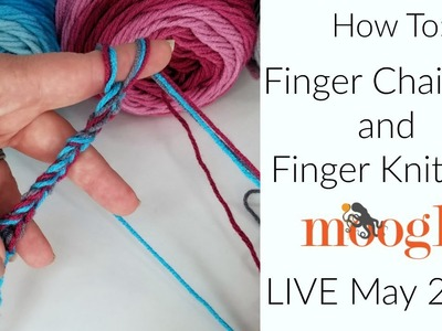 Finger Knitting and Finger Chaining: Moogly Live May 2019