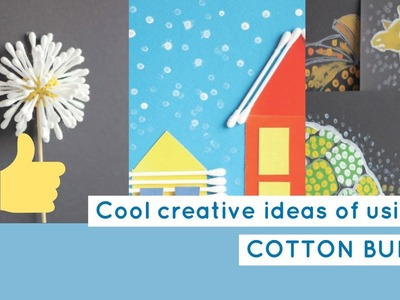 Cotton Buds Craft - Use buds as a brush, as part of a house or for creating  of flower.