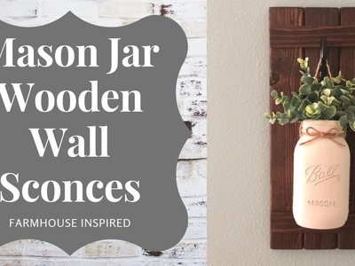 DIY Mason Jar Wooden Wall Sconce  | Farmhouse Inspired