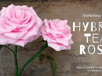 DIY Tea Rose Felt Flower Tutorial - How To Make Hybrid Tea Rose Felt Flower by S Nuraeni