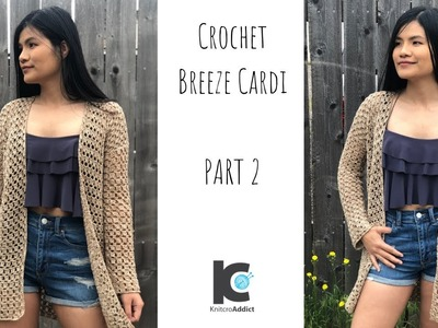 Crochet Breeze Cardi : Part 2 ( Free written pattern for sizes XS - XXL )