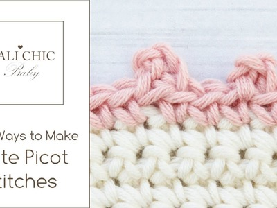 Crochet Picot Stitches - Two Ways to Make Cute Picot Stitches by Cali Chic Baby