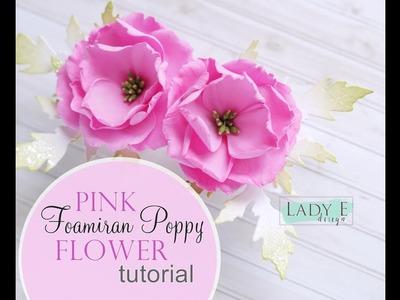 DIY Foamiran Flower Tutorial - Pink Poppy  * Lady E Design *