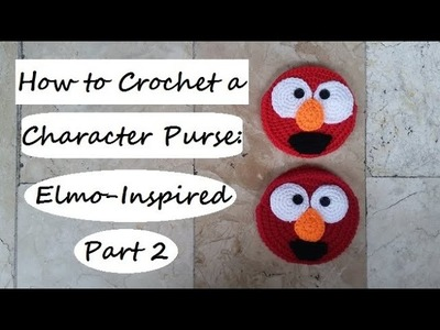 How to Crochet a Character Purse: Elmo-Inspired Part 2