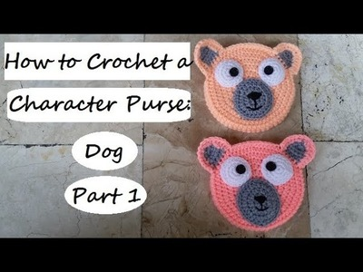 How to Crochet a Character Purse: Dog Part 1
