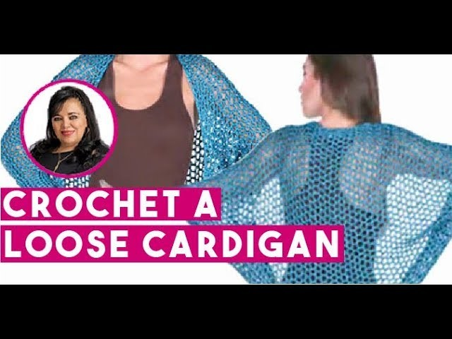 HOW TO CROCHET THIS LOOSE CARDIGAN - EASY AND FAST - BY LAURA CEPEDA
