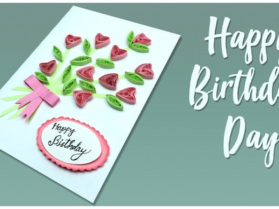 How to make happy birthday card | Happy birthday Greeting Card | paper quilling flowers
