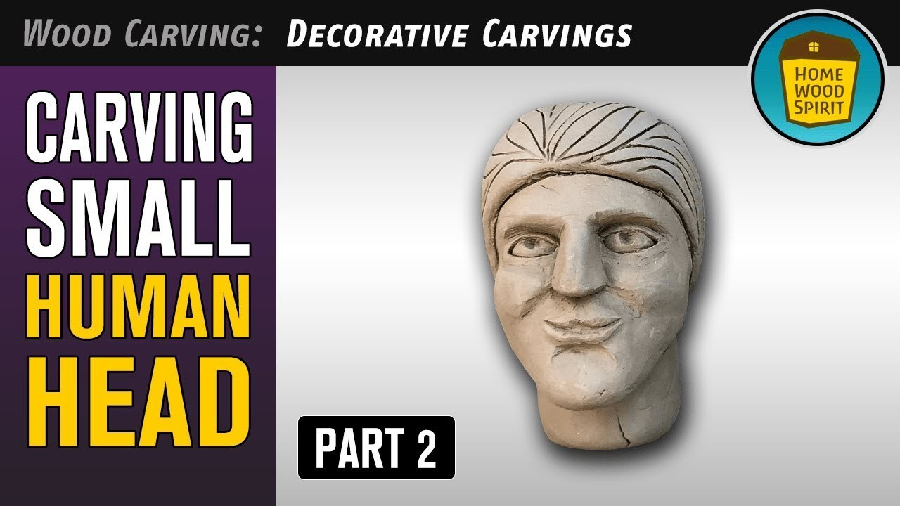 How To Carve Small Human Head [2.2] - With Wood Carving Plans