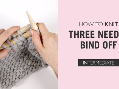 How To Knit: Three Needle Bind Off