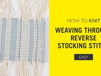 How To Knit: Weaving Through Reverse Stocking Stitch