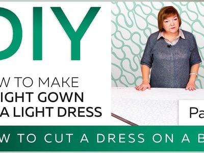 How to make a night gown or a light dress. How to cut a dress on a bias.