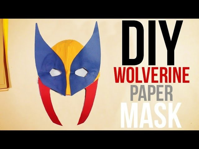 DIY   How to make a Wolverine paper mask