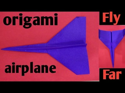 How to make airplane that flies far easy Origami .