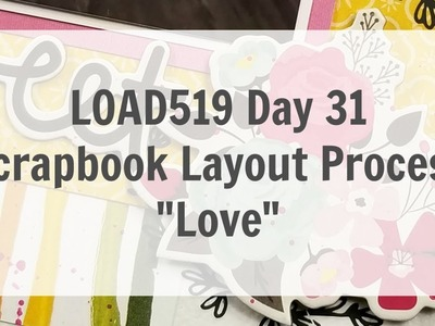 """LOAD519 Day 31 """"Love"""". Scrapbook Layout Process"""