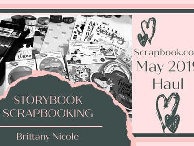 Scrapbook.com May 2019 Haul